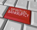 Spiritual Bankruptcy